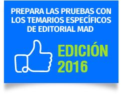Prepara las pruebas con los temarios específicos de Editorial MAD Edición 2016